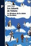 Les bâtards de Voltaire : La dictature de la raison en Occident