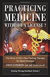 Practicing Medicine Without A License? The Story of the Linus Pauling Therapy for Heart Disease (Pauling Therapy Handbook) by Owen Fonorow (2008-03-17)