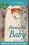 Having His Baby! Body And Soul / Angel Of Darkness / Baby Makes Three [3 full length novels]