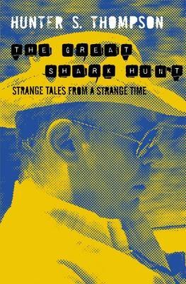 [ THE GREAT SHARK HUNT STRANGE TALES FROM A STRANGE TIME BY THOMPSON, HUNTER S.](AUTHOR)PAPERBACK