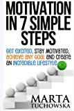 Motivation in 7 Simple Steps: Get Excited, Stay Motivated, Achieve Any Goal and Create an Incredible Lifestyle: Volume 3 (Motivation, Success, Motivational Books, Lifestyle Design)
