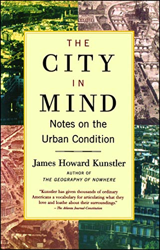 The City in Mind: Meditations on the Urban Condition: Notes on the Urban Condition por James Howard Kunstler