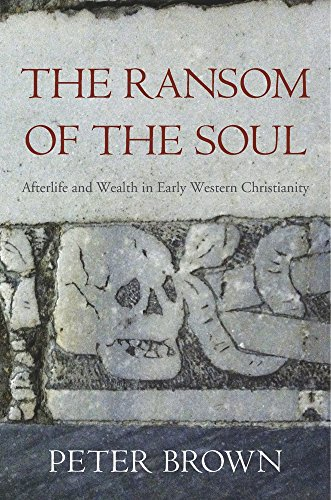 The Ransom of the Soul: Afterlife and Wealth in Early Western Christianity