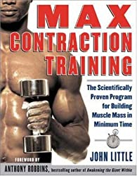 (MAX CONTRACTION TRAINING: THE SCIENTIFICALLY PROVEN PROGRAM FOR BUILDING MUSCLE MASS IN MINIMUM TIME) BY LITTLE, JOHN(AUTHOR)Paperback Dec-2003