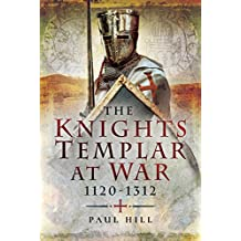 The Knights Templar at War 1120-1312