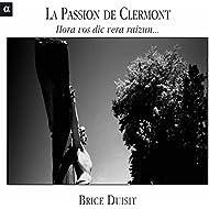 La passion de Clermont: Hora vos dic vera raizun...