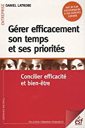 Gérer efficacement son temps et ses priorités : Concilier efficacité et bien-être
