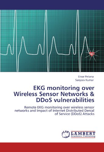 EKG monitoring over Wireless Sensor Networks & DDoS vulnerabilities: Remote EKG monitoring over wireless sensor networks and Impact of Internet Distributed Denial of Service (DDoS) Attacks - Denial-of-service