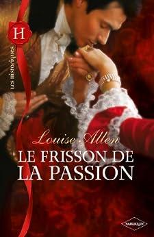 Le frisson de la passion (Les Historiques) par [Allen, Louise]