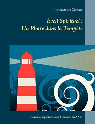 Éveil Spirituel : Un Phare dans la Tempête: Guidance Spirituelle aux Hommes du XXIe Siècle par Instructeurs Célestes