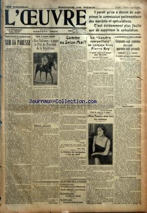 OEUVRE (L') [No 4658] du 02/07/1928 - POINTS DE VUE ET FACONS DE VOIR - SUR LA PARESSE PAR PIERRE MILLE - HIER, A SAINT-CLOUD - MON TALISMAN A GAGNE LE PRIX DU PRESIDENT DE LA REPUBLIQUE - EDMOND JACQUELIN PAR D. - COMME AU SEIZE-MAI ? PAR JEAN PIOT - LA FEDERATION DES FONCTIONNAIRES A TENU SON CONSEIL - M. CAILLAUX PARLE A CHATELLERAULT - DOUBLE ASSASSINAT, PRES D'AMIENS - LE DIMANCHE SPORTIF - LES PETITS JARDINS DE PARIS - LE LANDRU MARSEILLAIS SE NOMME BIEN PIERRE REY - MISS FRANCE AIME
