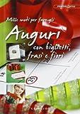 Scarica Libro Mille modi per fare gli auguri con biglietti frasi e fiori (PDF,EPUB,MOBI) Online Italiano Gratis