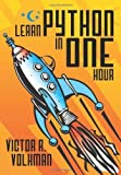 Learn Python in One Hour: Programming by Example by Victor R. Volkman (2014-05-01)