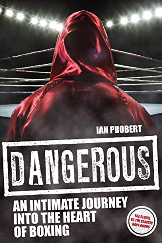 Dangerous: An Intimate Journey to the Heart of Boxing by [Probert, Ian]