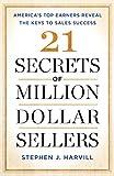 21 Secrets of Million-Dollar Sellers: America's Top Earners Reveal the Keys to Sales Success
