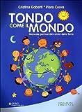 Tondo come il mondo. Manuale per bambini amici della terra. Ediz. illustrata