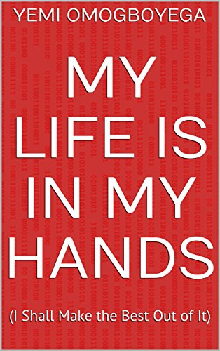 My Life Is In My Hands I Shall Make The Best Out Of It