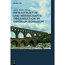 Infrastruktur und Herrschaftsorganisation im Imperium Romanum: Herrschaftsstrukturen und Herrschaftspraxis III. Akten der Tagung in Zürich 19.-20.10.2012