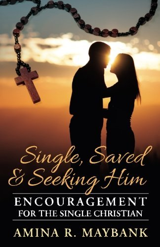 single-saved-and-seeking-him-encouragement-for-the-single-christian-by-amina-r-maybank-2014-09-15