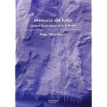 Memoria del hielo: crónicas de un riojano en la Antártida (Viajes) de Diego Téllez Alarcia (3 mar 2013) Tapa blanda