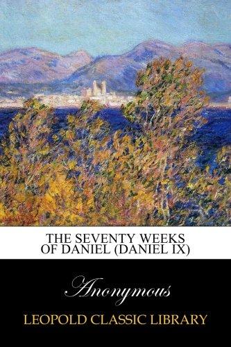 The seventy weeks of Daniel (Daniel ix) por Anonymous .