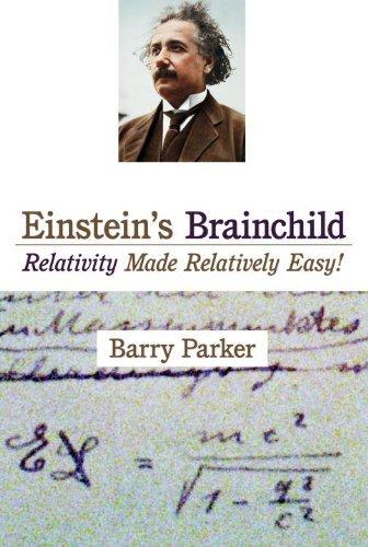 Einstein's Brainchild: Relativity Made Relatively Easy! by Barry R. Parker (2000-09-20)