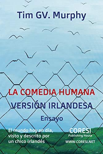 La Comedia Humana, Versión Irlandesa: El Mundo Hoy en Día, Visto y Descrito por un Chico Irlandés: Ensayo (Spanish Edition) -