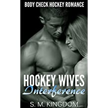 Hockey Wives Interference: Body Check Romance Sports Fiction: Power Play, Game Misconduct, Goalie Face Off, Romantic Box Set Collection (Ice Hockey Player ... Hat Trick Series Book 4) (English Edition)