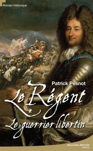 Le régent, Tome 1 : Le guerrier libertin par Patrick Pesnot