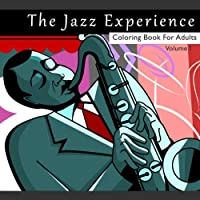The Jazz Experience Coloring Book For Adults: Art Therapy Designs and Patterns for Relaxation and Calm for Music Lovers: Volume