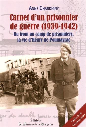 Carnet d'un prisonnier de guerre (1939-1942) : Du front au camp de prisonniers, la vie d'Henry de Poumayrac