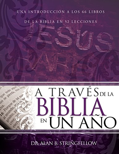 A través de la Biblia en un año: Una introducción a los 66 libros de la Biblia en 52 lecciones por Alan B. Stringfellow