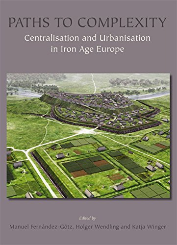 Paths to Complexity - Centralisation and Urbanisation in Iron Age Europe by Manuel Fern�ndez-G�tz (31-Aug-2014) Hardcover