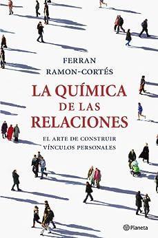 La química de las relaciones: El arte de construir vínculos personales de [Ramon-Cortés, Ferran]