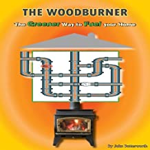 Woodburning: The Greener Way to Fuel Your Home by John Butterworth (2010) Paperback