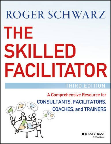 the-skilled-facilitator-a-comprehensive-resource-for-consultants-facilitators-coaches-and-trainers