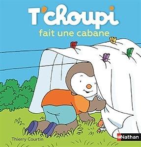 """Afficher """"T'Choupi fait une cabane"""""""