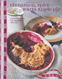 Cinnamon Spice and Warm Apple Pie - Comforting baked fruit desserts for chilly days (Cookery) by Ryland Peters & Small (September 12, 2013) Hardcover