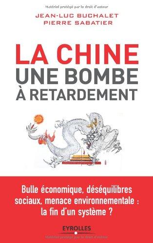 La Chine, une bombe à retardement. Bulle économique, déséquilibres sociaux, menace environnementale : la fin d'un système ?
