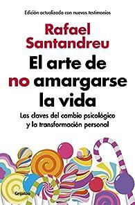 El arte de no amargarse la vida par Rafael Santandreu