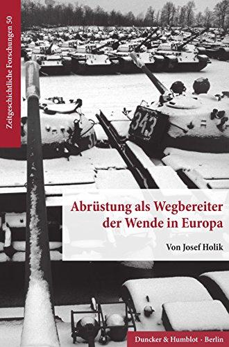 Abrüstung als Wegbereiter der Wende in Europa. (Zeitgeschichtliche Forschungen 50)