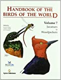Handbook of the Birds of the World, Vol. 7: Jacamars to Woodpeckers (2011-04-04)