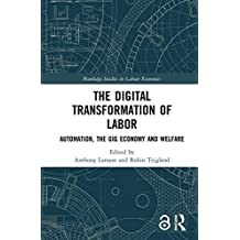 The Digital Transformation of Labor: Automation, the Gig Economy and Welfare (Routledge Studies in Labour Economics) (English Edition)