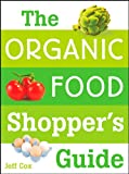 : The Organic Food Shopper's Guide: What You Need to Know to Select and Cook the Best Food on the Market