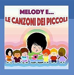Melody E...le Canzoni Dei Piccoli