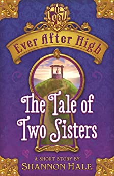 The Tale of Two Sisters (Ever After High Book 7) by [Hale, Shannon]