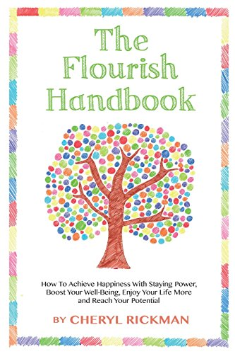 The Flourish Handbook: How To Achieve Happiness With Staying Power, Boost Your Well-Being, Enjoy Your Life More and Reach Your Potential