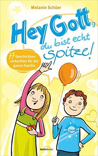 Preisvergleich Produktbild Hey Gott, du bist echt spitze!: 77 Geschichtenandachten für die ganze Familie.