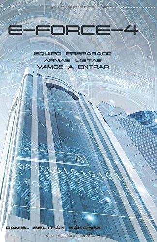 E-FORCE-4: Equipo preparado, armas listas, vamos a entrar por Daniel Beltrán Sánchez
