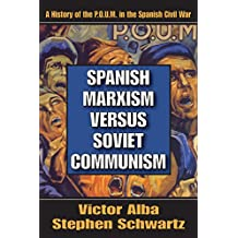 Spanish Marxism versus Soviet Communism: A History of the P.O.U.M. in the Spanish Civil War (English Edition)